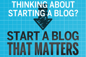 How to start a blog that matters